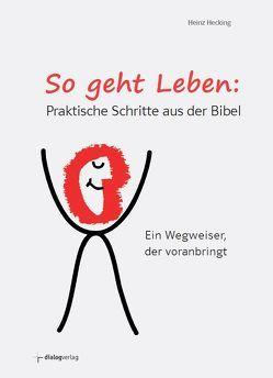 So geht Leben: Praktische Schritte aus der Bibel von Hecking,  Heinz