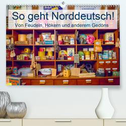 So geht Norddeutsch! Von Feudeln, Hökern und anderem Gedöns (Premium, hochwertiger DIN A2 Wandkalender 2020, Kunstdruck in Hochglanz) von Lehmann (Hrsg.),  Steffani