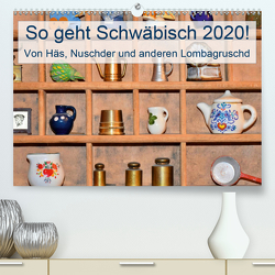 So geht Schwäbisch! Von Häs, Nuschder und anderen Lombagruschd (Premium, hochwertiger DIN A2 Wandkalender 2020, Kunstdruck in Hochglanz) von Lehmann (Hrsg.),  Steffani