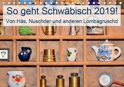 So geht Schwäbisch! Von Häs, Nuschder und anderen Lombagruschd (Tischkalender 2019 DIN A5 quer) von Lehmann (Hrsg.),  Steffani