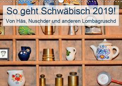 So geht Schwäbisch! Von Häs, Nuschder und anderen Lombagruschd (Wandkalender 2019 DIN A3 quer) von Lehmann (Hrsg.),  Steffani
