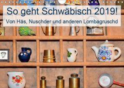 So geht Schwäbisch! Von Häs, Nuschder und anderen Lombagruschd (Wandkalender 2019 DIN A4 quer) von Lehmann (Hrsg.),  Steffani