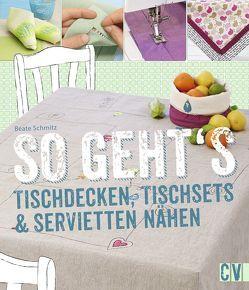 So geht's – Tischdecken, Tischsets & Servietten nähen von Schmitz,  Beate