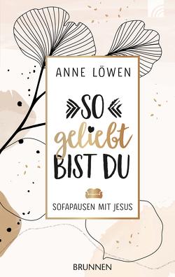 So geliebt bist du von Löwen,  Anne
