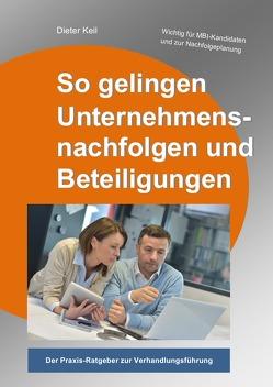 So gelingen Unternehmensnachfolgen und Beteiligungen von Keil,  Dieter W.