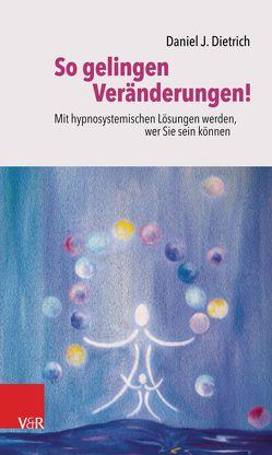 So gelingen Veränderungen! von Dietrich,  Daniel J., Gnägi Dietrich,  Nicole B.