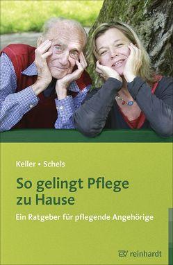 So gelingt Pflege zu Hause von Keller,  Claudia, Schels,  Karin