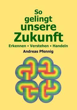 So gelingt unsere Zukunft von Pfennig,  Andreas