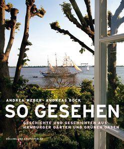 So gesehen. Geschichte und Geschichten aus Hamburger Gärten und grünen Oasen von Bock,  Andreas, Fischer,  Norbert, Weber,  Andrea