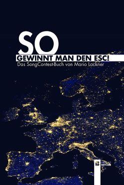 So gewinnt man den ESC! von Lackner,  Mario