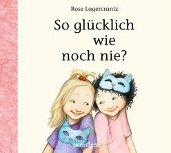 So glücklich wie noch nie? von Kutsch,  Angelika, Lagercrantz,  Rose, Teichmüller,  Ilka