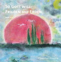 So Gott will: Frieden auf Erden von Rouette,  Hans-Karl