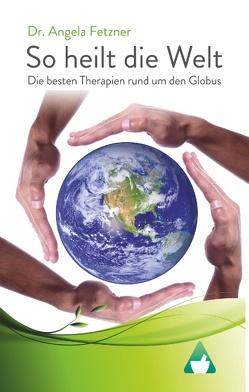 So heilt die Welt von Fetzner,  Dr. Angela