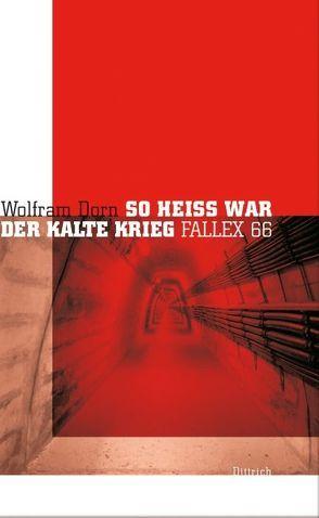 So heiss war der Kalte Krieg von Dorn,  Wolfram