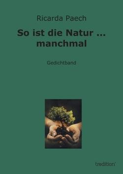 So ist die Natur … manchmal von Paech,  Ricarda