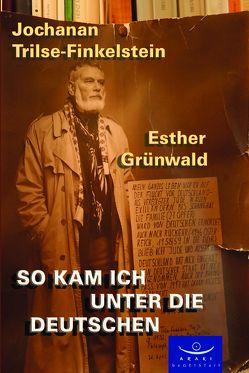 So kam ich unter die Deutschen von Grünwald,  Esther, Trilse-Finkelstein,  Jochanan