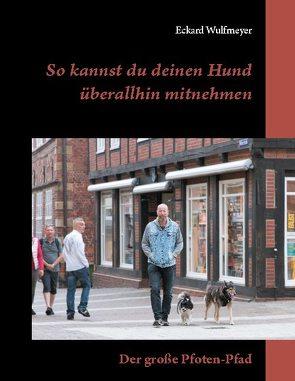 So kannst du deinen Hund überallhin mitnehmen von Wulfmeyer,  Eckard