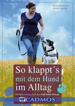 So klappt's mit dem Hund im Alltag von Häußler,  Achim, Hildenbrand,  Ina