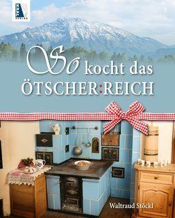 So kocht das ÖTSCHER:REICH von Stöckl,  Waltraud