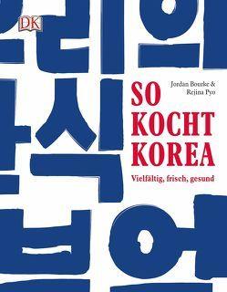 So kocht Korea von Bourke,  Jordan, Pyo,  Rejina