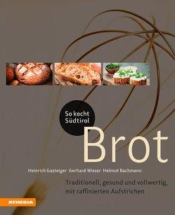 So kocht Südtirol – Brot von Bachmann,  Helmut, Gasteiger,  Heinrich, Wieser,  Gerhard