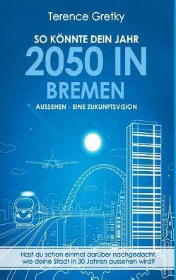 So könnte dein Jahr 2050 in Bremen aussehen – Eine Zukunftsvision von Gretky,  Terence