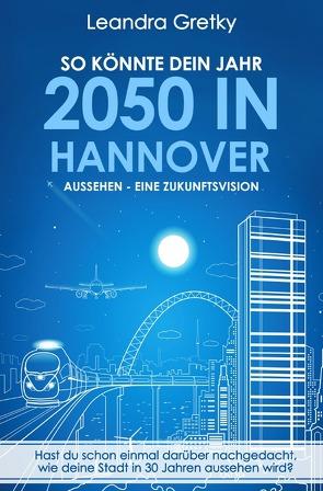So könnte dein Jahr 2050 in Hannover aussehen – Eine Zukunftsvision von Gretky,  Leroy