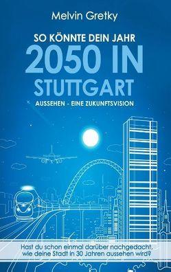 So könnte dein Jahr 2050 in Stuttgart aussehen – Eine Zukunftsvision von Gretky,  Melvin
