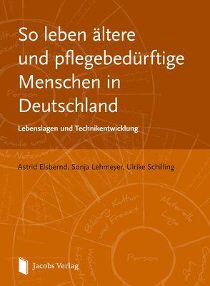 So leben ältere und pflegebedürftige Menschen in Deutschland von Elsbernd,  Astrid, Lehmeyer,  Sonja, Schilling,  Ulrike