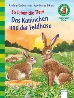 So leben die Tiere. Das Kaninchen und der Feldhase von Döring,  Hans Günther, Reichenstetter,  Friederun