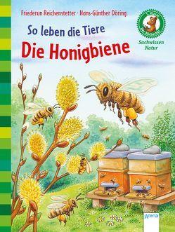 So leben die Tiere. Die Honigbiene von Döring,  Hans Günther, Reichenstetter,  Friederun