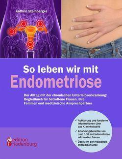 So leben wir mit Endometriose – Der Alltag mit der chronischen Unterleibserkrankung: Begleitbuch für betroffene Frauen, ihre Familien und medizinische Ansprechpartner von Steinberger,  Kathrin