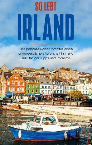 So lebt Irland: Der perfekte Reiseführer für einen unvergesslichen Aufenthalt in Irland inkl. Insider-Tipps und Packliste von Landmann,  Miriam