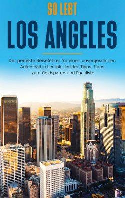 So lebt Los Angeles: Der perfekte Reiseführer für einen unvergesslichen Aufenthalt in L.A. inkl. Insider-Tipps, Tipps zum Geldsparen und Packliste von Klee,  Inken