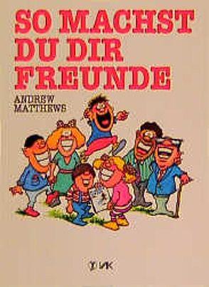 So machst du dir Freunde von Matthews,  Andrew, Schmidt,  Michaela
