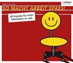 So macht Arbeit Spaß! von Kinauer,  Peter F., Schäfer,  Lutz Magnus, Walz,  Christina