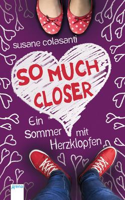 So much closer. Ein Sommer mit Herzklopfen von Bendixen,  Katharina, Colasanti,  Susane
