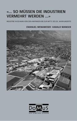 """""""… so müssen die Industrien vermehrt werden…"""" von Hilbe,  Herbert, Pepic,  Eva, Wanger,  Harald, Wenaweser,  Emanuel"""