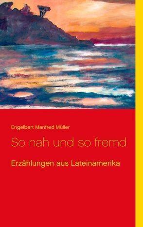 So nah und so fremd von Müller,  Engelbert Manfred