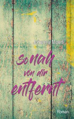 So nah von dir entfernt von Moertl,  Johanna
