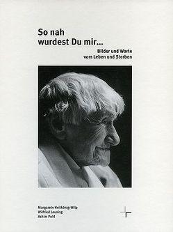 So nah wurdest Du mir… von Heitkönig-Wilp,  Margarete, Leusing,  Wilfried, Pohl,  Achim, Thissen,  Werner