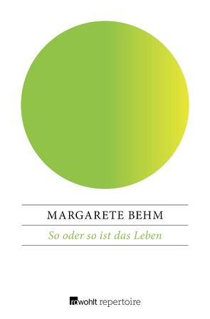 So oder so ist das Leben von Behm,  Margarete