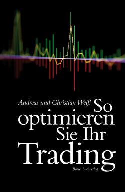 So optimieren Sie Ihr Trading von Weiß,  Andreas, Weiss,  Christian
