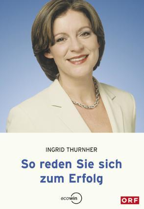 So reden Sie sich zum Erfolg von Thurnher,  Ingrid