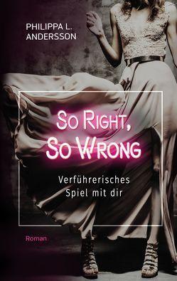 So Right, So Wrong – Verführerisches Spiel mit dir von Andersson,  Philippa L.