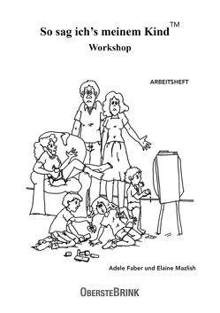 So sag ich's meinem Kind Workshop von Faber,  Adele, Mazlish,  Elaine