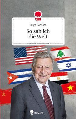 So sah ich. Die Welt. Life is a story – story.one von Portisch,  Hugo, Steiner,  Hannes