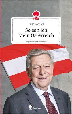 So sah ich. Mein Österreich. Life is a story – story.one von Portisch,  Hugo, Steiner,  Hannes