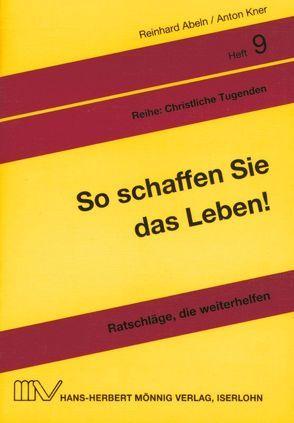 So schaffen Sie das Leben! von Abeln,  Reinhard, Kner,  Anton, Linke,  Eberhard