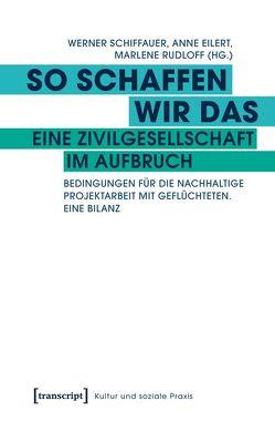 So schaffen wir das – eine Zivilgesellschaft im Aufbruch von Eilert,  Anne, Rudloff,  Marlene, Schiffauer,  Werner